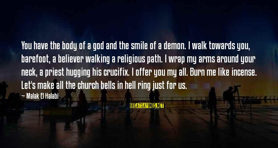 Just Smile For Me Sayings By Malak El Halabi: You have the body of a god and the smile of a demon. I walk