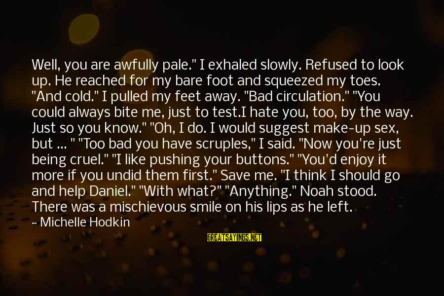 """Just Smile For Me Sayings By Michelle Hodkin: Well, you are awfully pale."""" I exhaled slowly. Refused to look up. He reached for"""