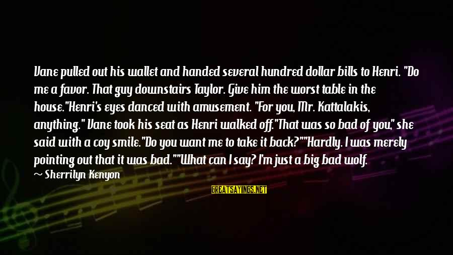"""Just Smile For Me Sayings By Sherrilyn Kenyon: Vane pulled out his wallet and handed several hundred dollar bills to Henri. """"Do me"""