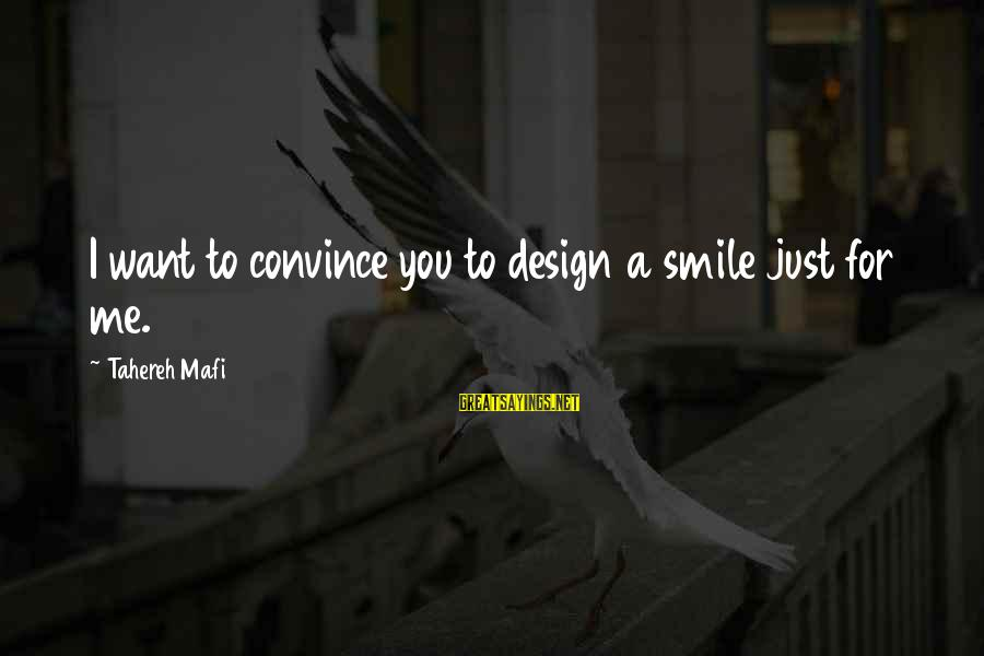 Just Smile For Me Sayings By Tahereh Mafi: I want to convince you to design a smile just for me.