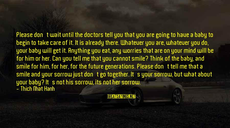 Just Smile For Me Sayings By Thich Nhat Hanh: Please don't wait until the doctors tell you that you are going to have a