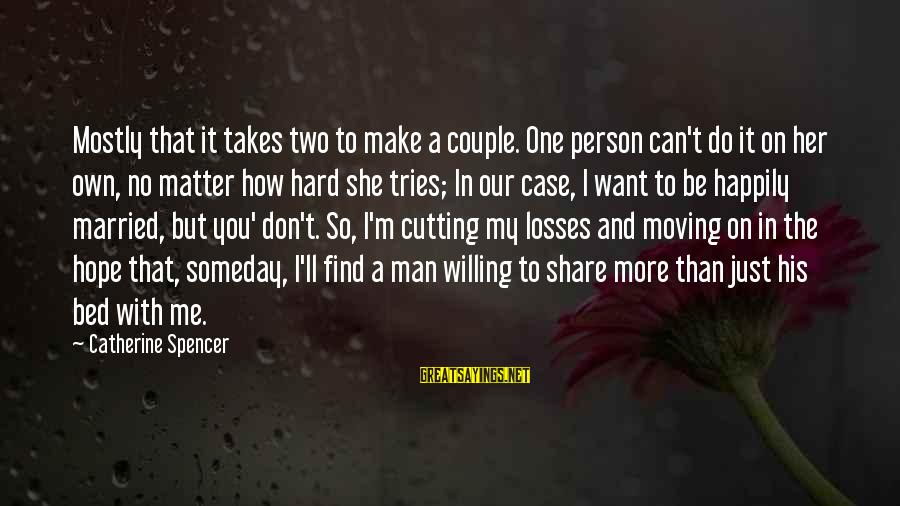 Just Want A Man Sayings By Catherine Spencer: Mostly that it takes two to make a couple. One person can't do it on