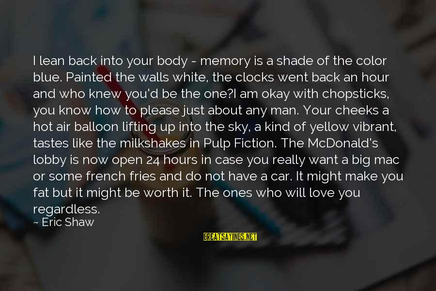 Just Want A Man Sayings By Eric Shaw: I lean back into your body - memory is a shade of the color blue.