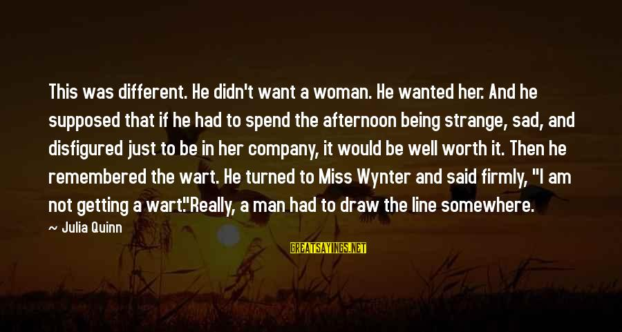 Just Want A Man Sayings By Julia Quinn: This was different. He didn't want a woman. He wanted her. And he supposed that