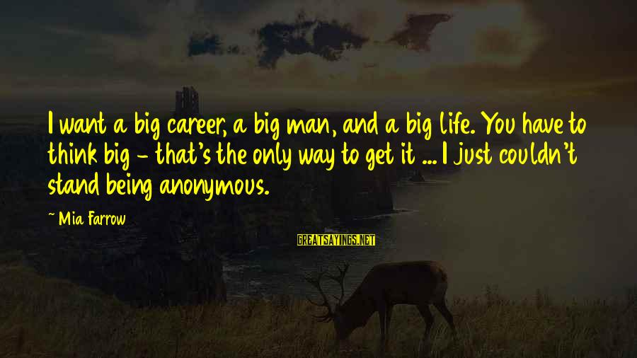 Just Want A Man Sayings By Mia Farrow: I want a big career, a big man, and a big life. You have to