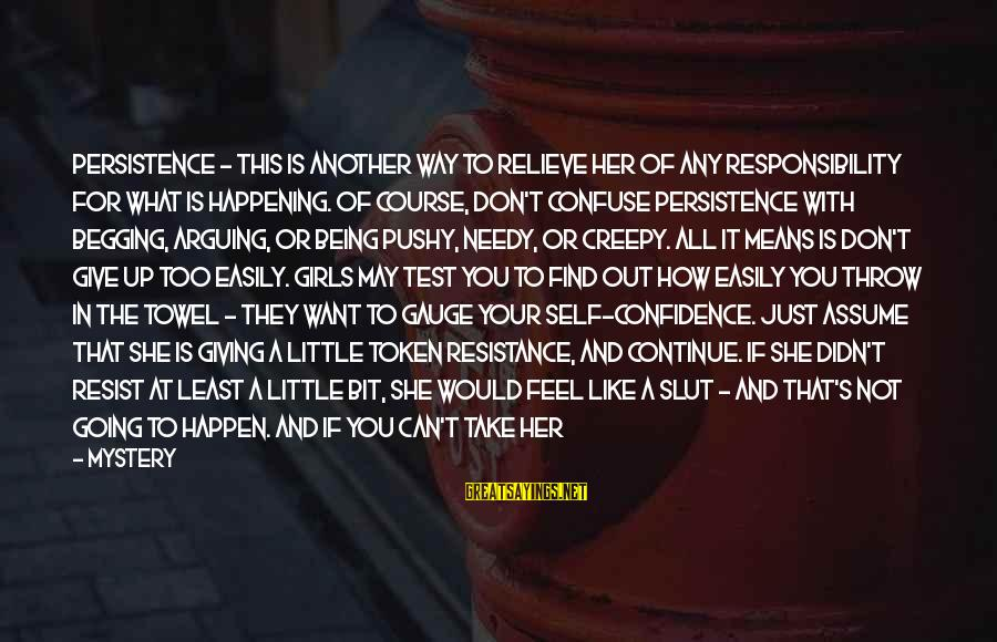 Just Want A Man Sayings By Mystery: Persistence - This is another way to relieve her of any responsibility for what is