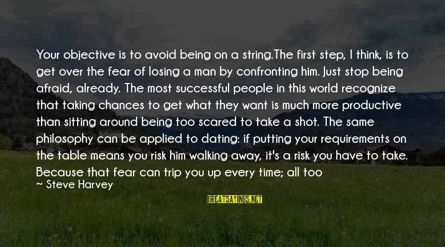 Just Want A Man Sayings By Steve Harvey: Your objective is to avoid being on a string.The first step, I think, is to
