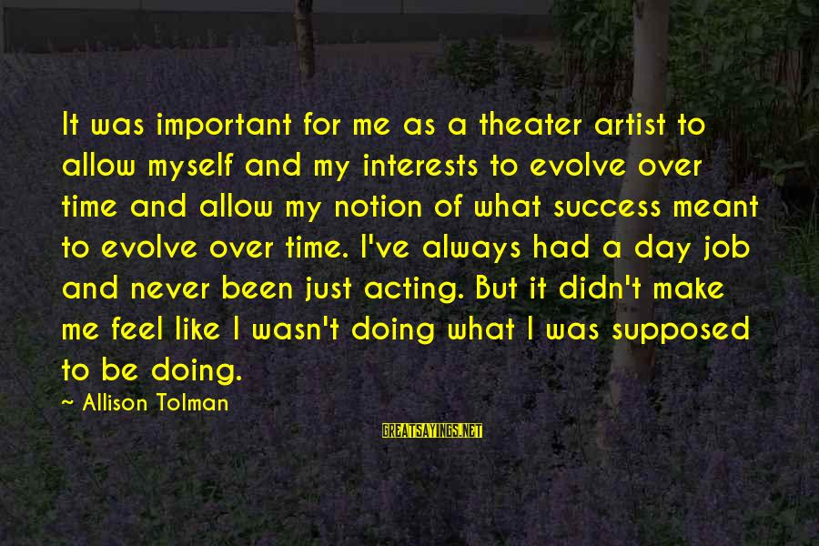 Just Wasn't Meant To Be Sayings By Allison Tolman: It was important for me as a theater artist to allow myself and my interests