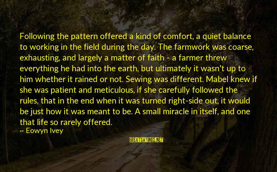 Just Wasn't Meant To Be Sayings By Eowyn Ivey: Following the pattern offered a kind of comfort, a quiet balance to working in the