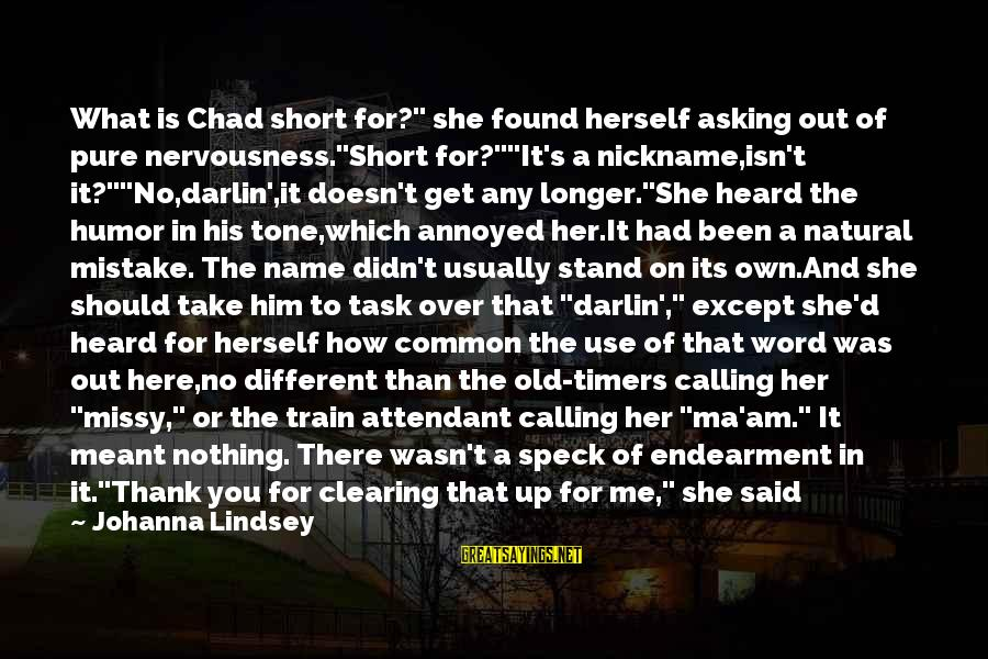 """Just Wasn't Meant To Be Sayings By Johanna Lindsey: What is Chad short for?"""" she found herself asking out of pure nervousness.""""Short for?""""""""It's a"""