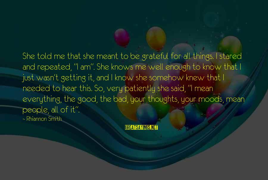Just Wasn't Meant To Be Sayings By Rhiannon Smith: She told me that she meant to be grateful for all things. I stared and