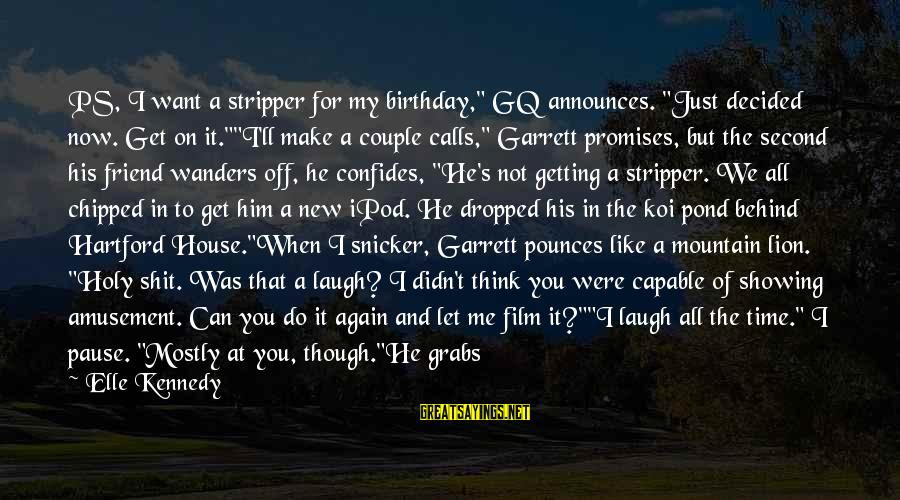 """Just When You Think You Know Me Sayings By Elle Kennedy: PS, I want a stripper for my birthday,"""" GQ announces. """"Just decided now. Get on"""