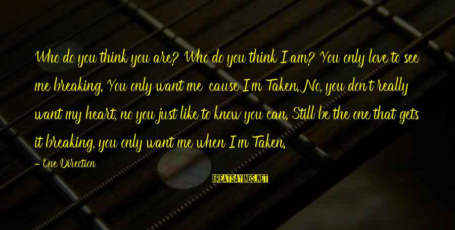 Just When You Think You Know Me Sayings By One Direction: Who do you think you are? Who do you think I am? You only love