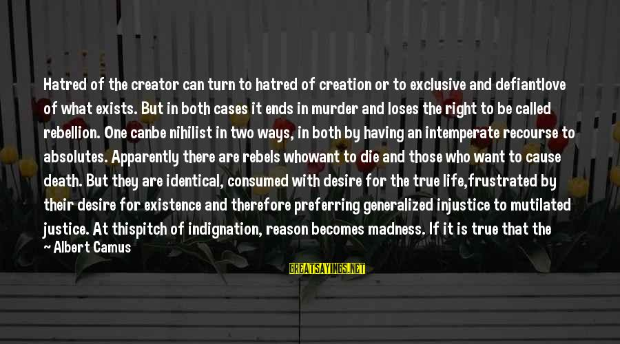 Justice And Death Sayings By Albert Camus: Hatred of the creator can turn to hatred of creation or to exclusive and defiantlove