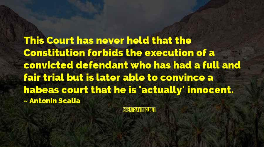 Justice And Death Sayings By Antonin Scalia: This Court has never held that the Constitution forbids the execution of a convicted defendant