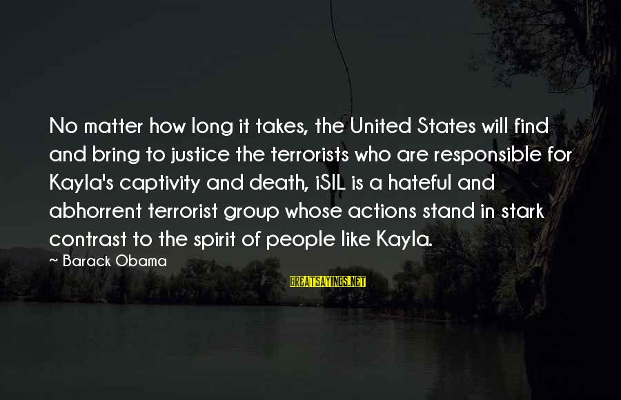 Justice And Death Sayings By Barack Obama: No matter how long it takes, the United States will find and bring to justice