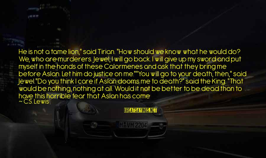 """Justice And Death Sayings By C.S. Lewis: He is not a tame lion,"""" said Tirian. """"How should we know what he would"""