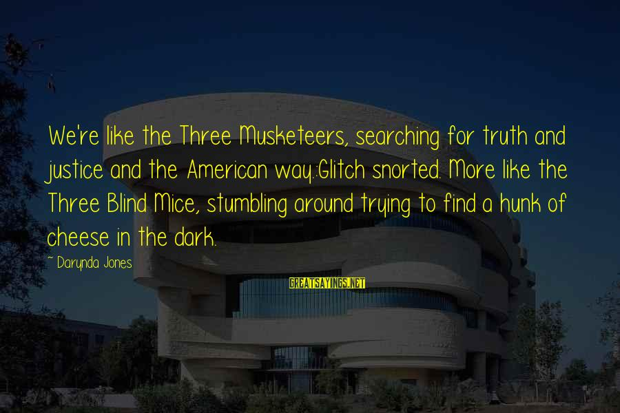 Justice And Death Sayings By Darynda Jones: We're like the Three Musketeers, searching for truth and justice and the American way.:Glitch snorted.