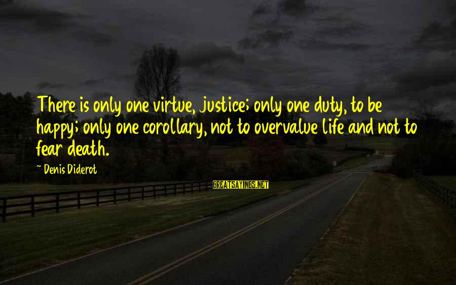 Justice And Death Sayings By Denis Diderot: There is only one virtue, justice; only one duty, to be happy; only one corollary,