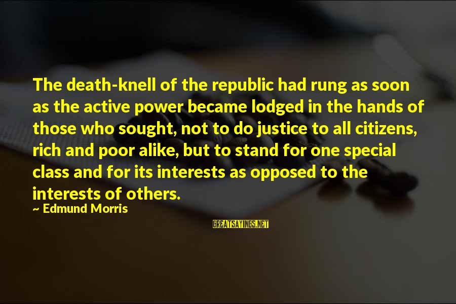 Justice And Death Sayings By Edmund Morris: The death-knell of the republic had rung as soon as the active power became lodged