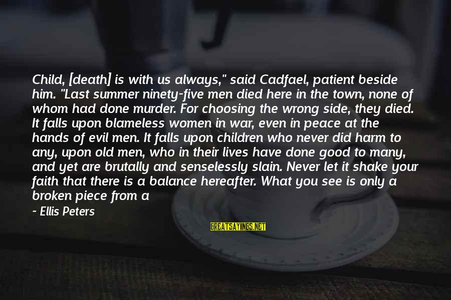 """Justice And Death Sayings By Ellis Peters: Child, [death] is with us always,"""" said Cadfael, patient beside him. """"Last summer ninety-five men"""