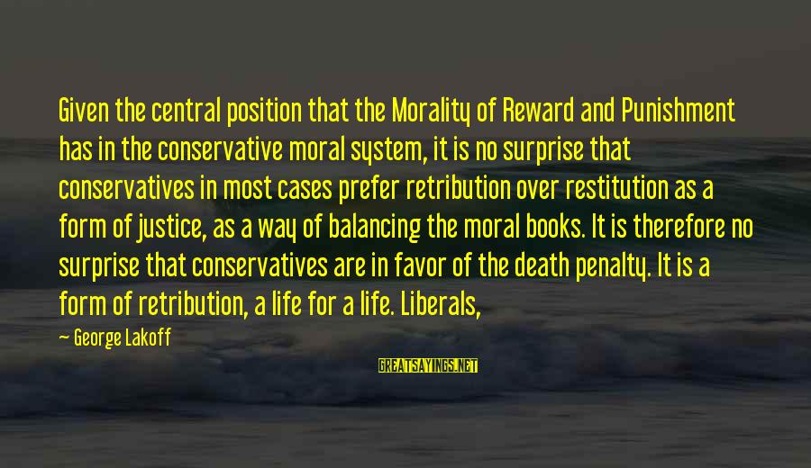 Justice And Death Sayings By George Lakoff: Given the central position that the Morality of Reward and Punishment has in the conservative