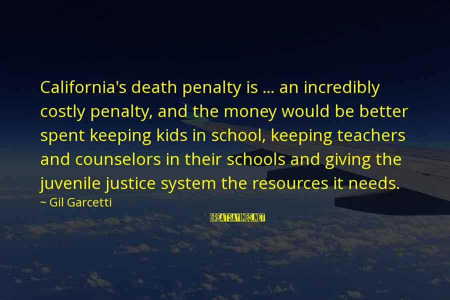 Justice And Death Sayings By Gil Garcetti: California's death penalty is ... an incredibly costly penalty, and the money would be better