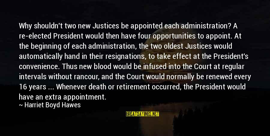 Justice And Death Sayings By Harriet Boyd Hawes: Why shouldn't two new Justices be appointed each administration? A re-elected President would then have