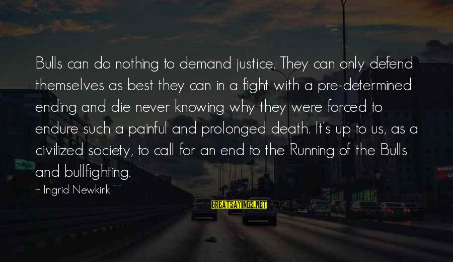 Justice And Death Sayings By Ingrid Newkirk: Bulls can do nothing to demand justice. They can only defend themselves as best they