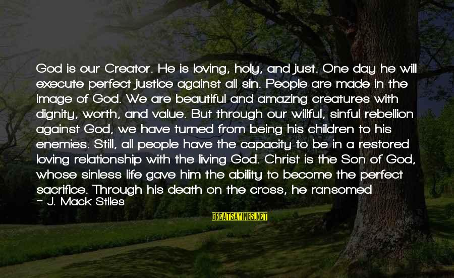 Justice And Death Sayings By J. Mack Stiles: God is our Creator. He is loving, holy, and just. One day he will execute