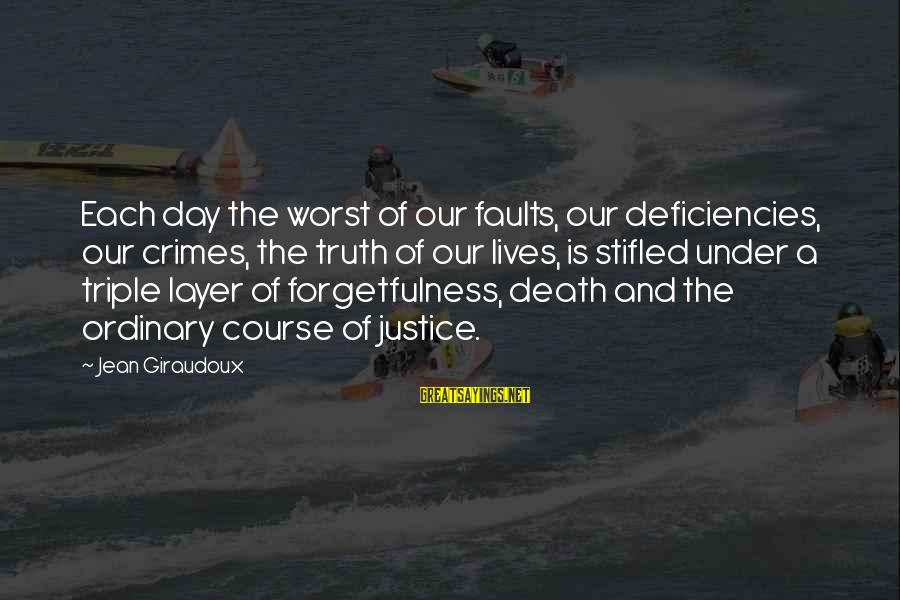 Justice And Death Sayings By Jean Giraudoux: Each day the worst of our faults, our deficiencies, our crimes, the truth of our