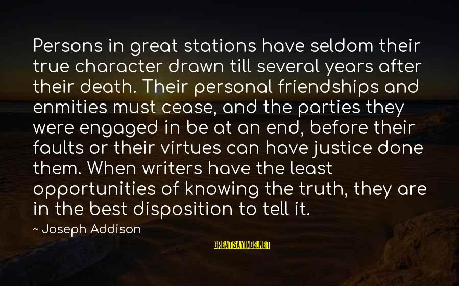 Justice And Death Sayings By Joseph Addison: Persons in great stations have seldom their true character drawn till several years after their