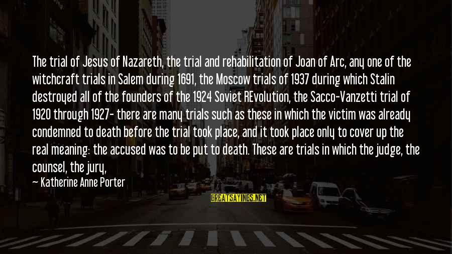 Justice And Death Sayings By Katherine Anne Porter: The trial of Jesus of Nazareth, the trial and rehabilitation of Joan of Arc, any