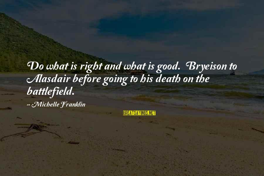 Justice And Death Sayings By Michelle Franklin: Do what is right and what is good. Bryeison to Alasdair before going to his