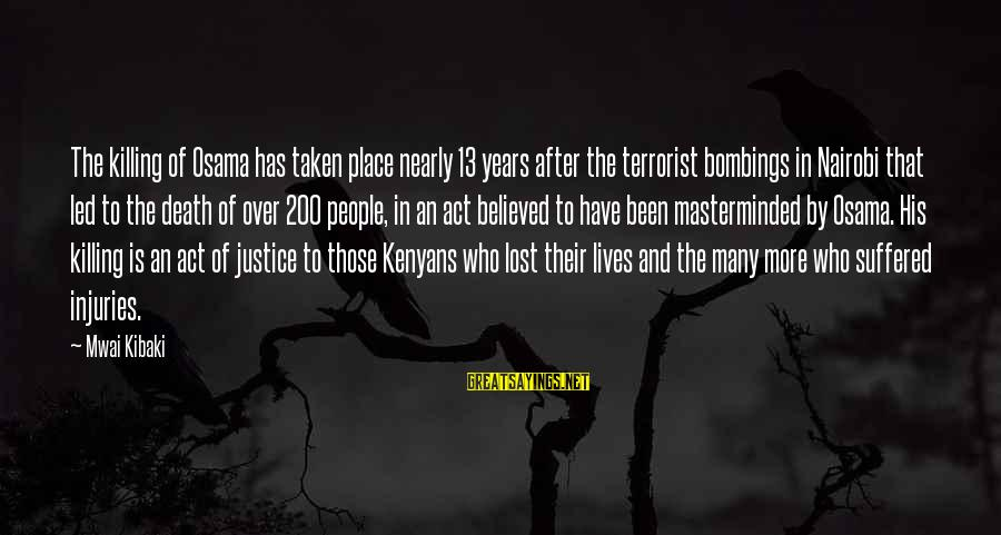 Justice And Death Sayings By Mwai Kibaki: The killing of Osama has taken place nearly 13 years after the terrorist bombings in