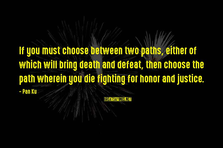 Justice And Death Sayings By Pan Ku: If you must choose between two paths, either of which will bring death and defeat,