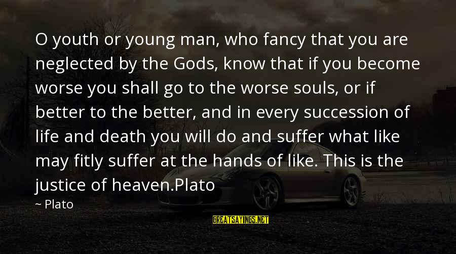 Justice And Death Sayings By Plato: O youth or young man, who fancy that you are neglected by the Gods, know