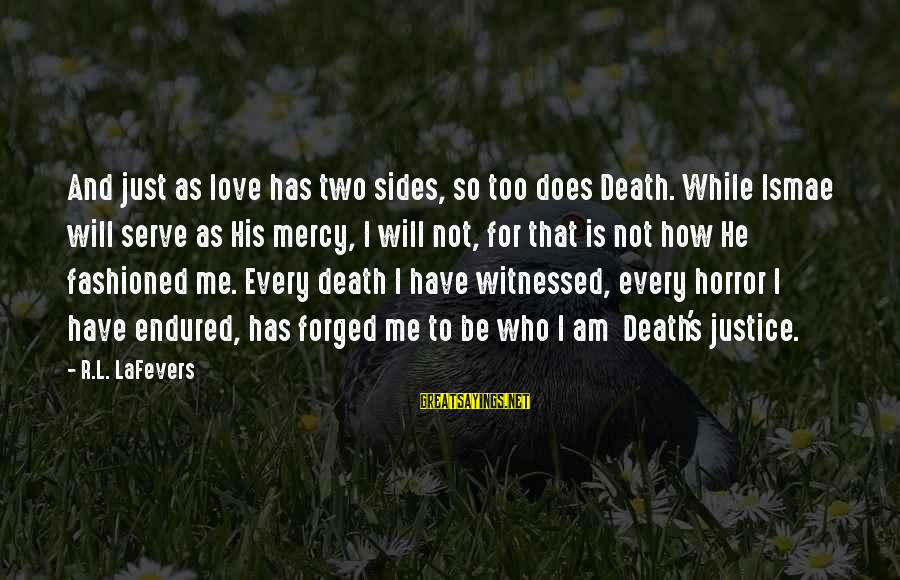 Justice And Death Sayings By R.L. LaFevers: And just as love has two sides, so too does Death. While Ismae will serve