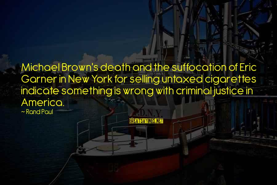Justice And Death Sayings By Rand Paul: Michael Brown's death and the suffocation of Eric Garner in New York for selling untaxed