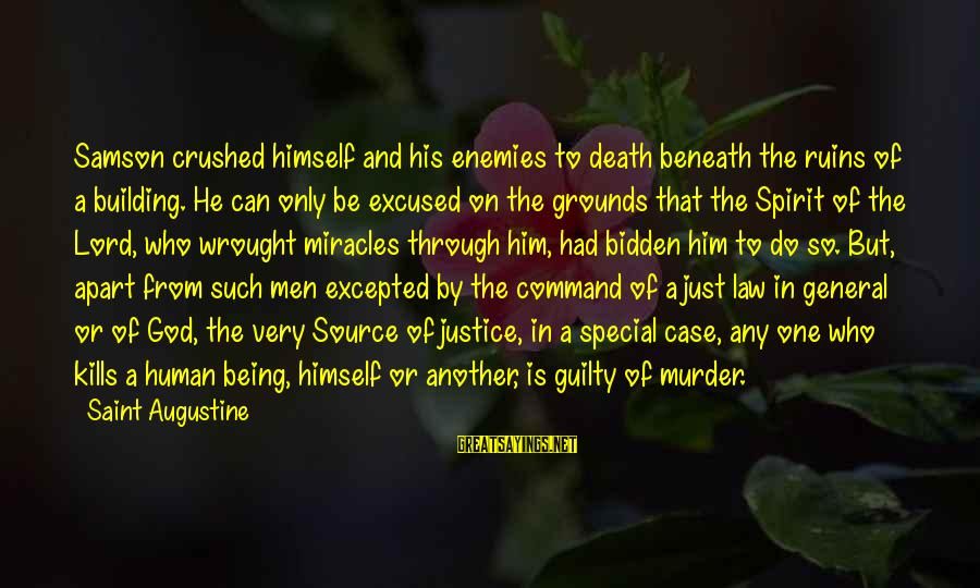 Justice And Death Sayings By Saint Augustine: Samson crushed himself and his enemies to death beneath the ruins of a building. He