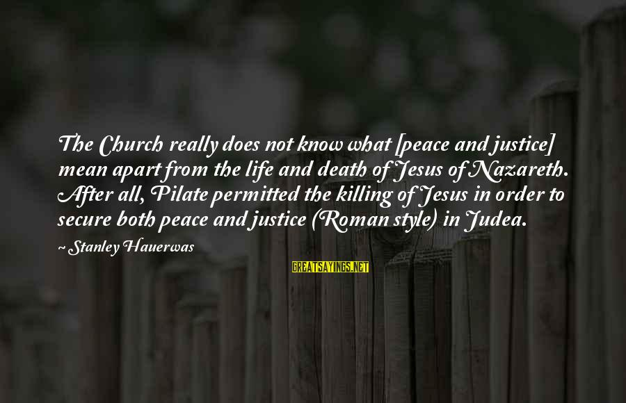 Justice And Death Sayings By Stanley Hauerwas: The Church really does not know what [peace and justice] mean apart from the life