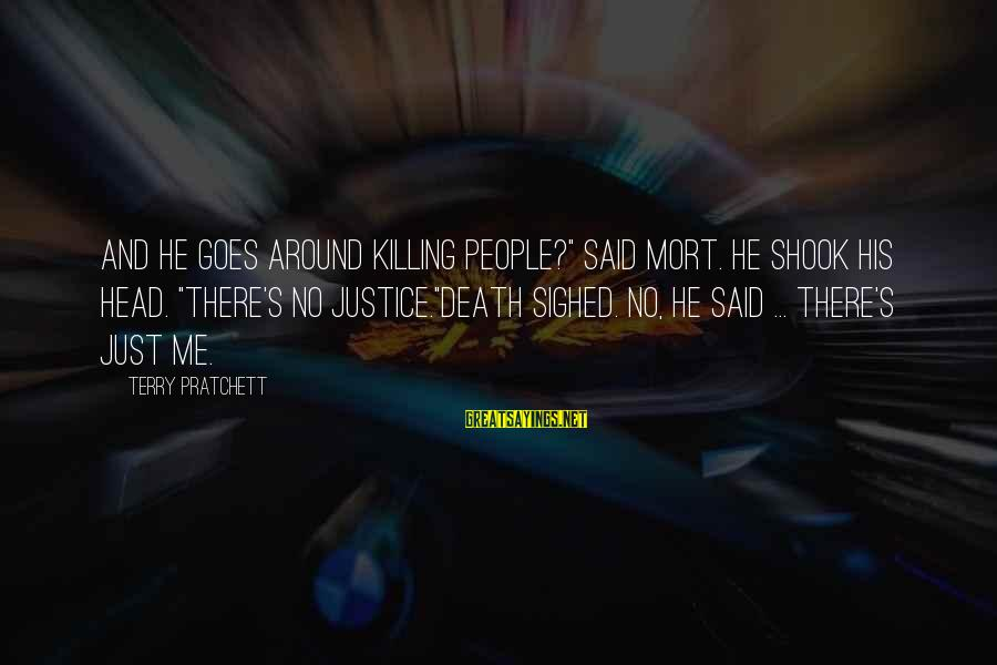 """Justice And Death Sayings By Terry Pratchett: And he goes around killing people?"""" said Mort. He shook his head. """"There's no justice.""""Death"""