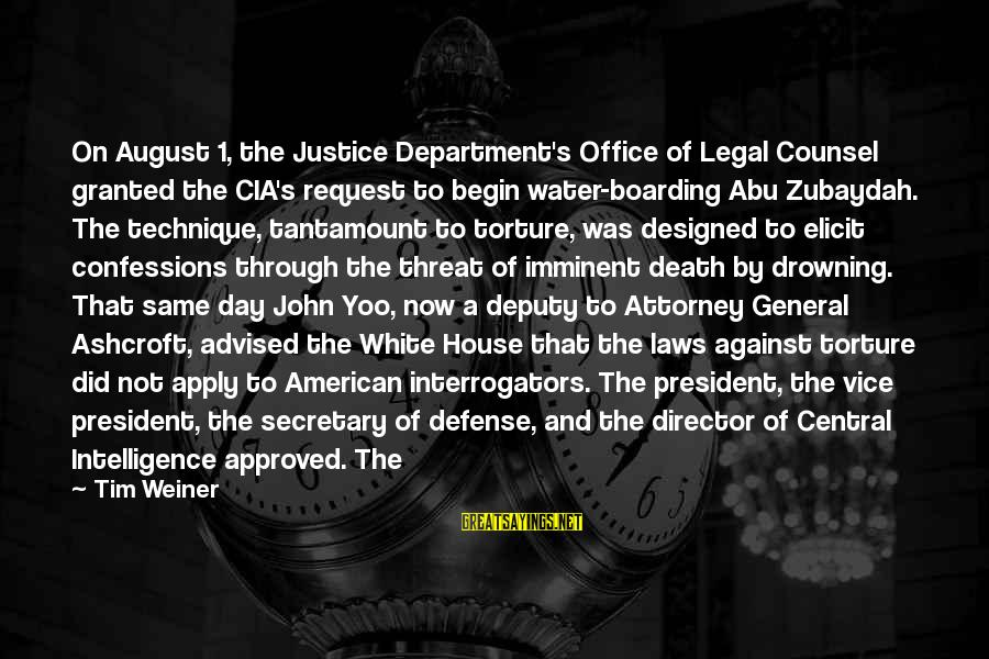Justice And Death Sayings By Tim Weiner: On August 1, the Justice Department's Office of Legal Counsel granted the CIA's request to