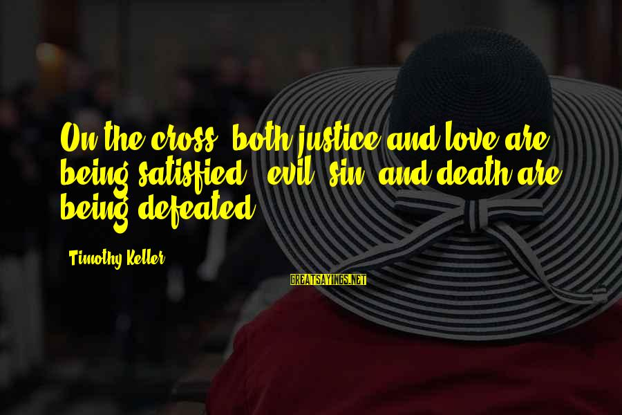 Justice And Death Sayings By Timothy Keller: On the cross, both justice and love are being satisfied - evil, sin, and death