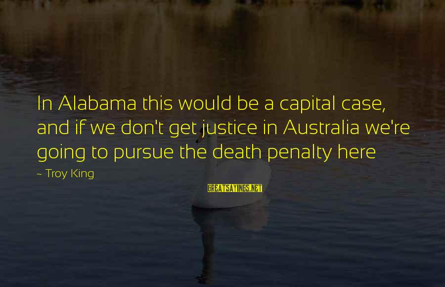 Justice And Death Sayings By Troy King: In Alabama this would be a capital case, and if we don't get justice in