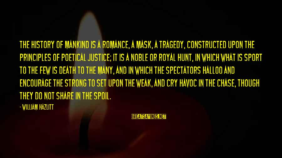 Justice And Death Sayings By William Hazlitt: The history of mankind is a romance, a mask, a tragedy, constructed upon the principles
