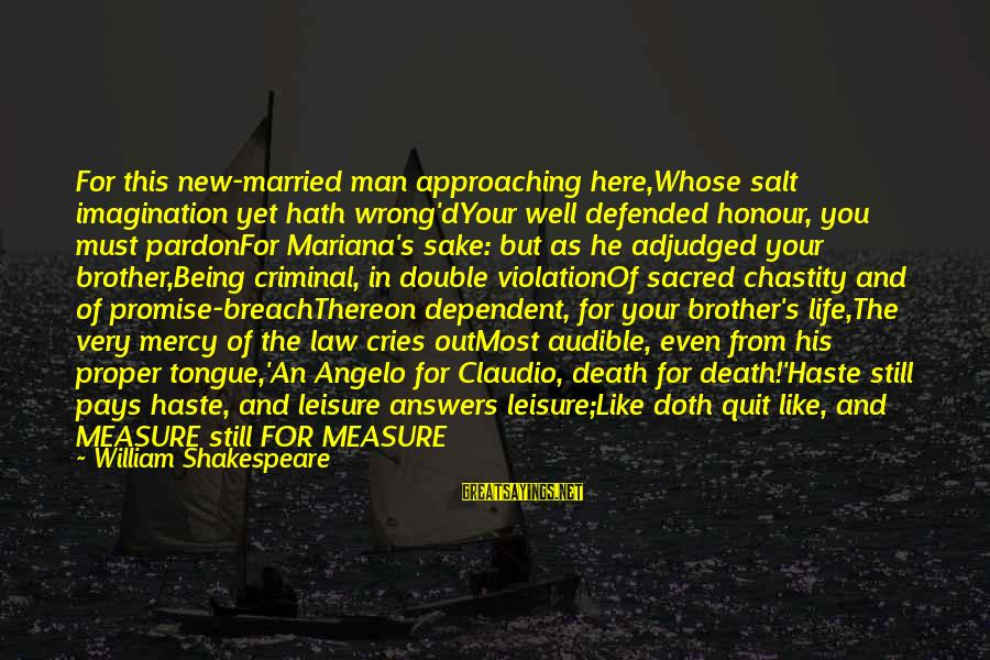 Justice And Death Sayings By William Shakespeare: For this new-married man approaching here,Whose salt imagination yet hath wrong'dYour well defended honour, you