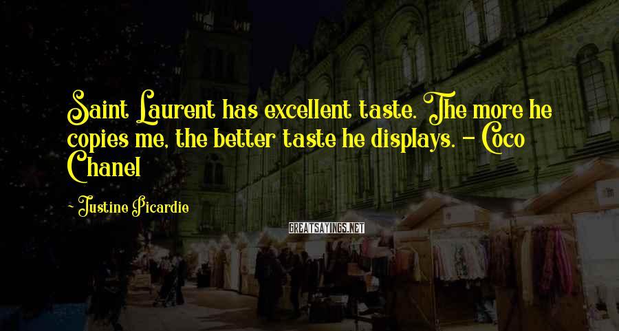 Justine Picardie Sayings: Saint Laurent has excellent taste. The more he copies me, the better taste he displays.