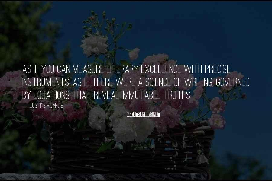Justine Picardie Sayings: As if you can measure literary excellence with precise instruments; as if there were a