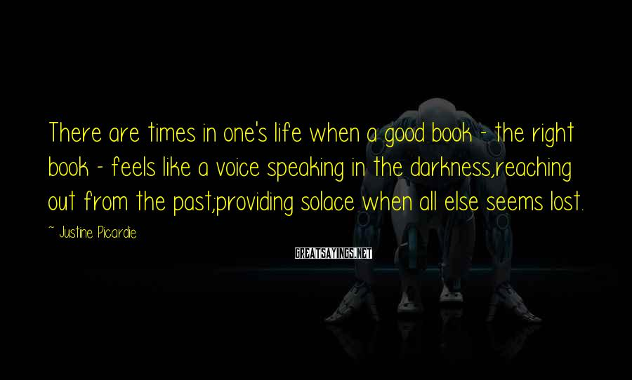 Justine Picardie Sayings: There are times in one's life when a good book - the right book -